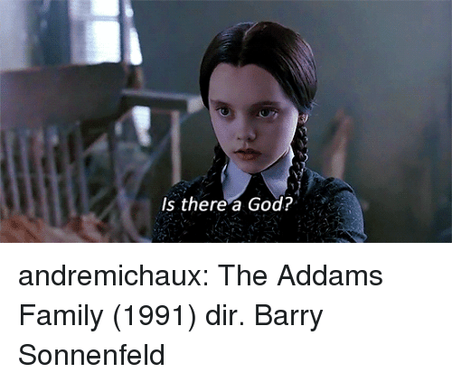 Addams: Is there a God? andremichaux:  The Addams Family (1991) dir. Barry Sonnenfeld