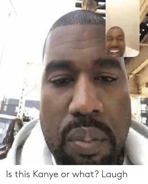 Or What: Is this Kanye or what? Laugh