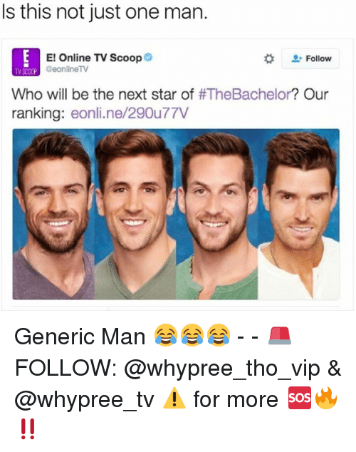 E Online: Is this not just one man.  E! Online TV Scoop  Follow  SCOOP GeonlineTV  Who will be the next star of  #TheBachelor? Our  ranking  eonline/29Ou77V Generic Man 😂😂😂 - - 🚨FOLLOW: @whypree_tho_vip & @whypree_tv ⚠️ for more 🆘🔥‼️
