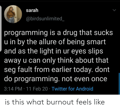 Feels Like: is this what burnout feels like