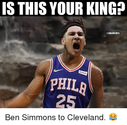 Nba, Cleveland, and King: IS THIS YOUR KING:?  @NBAMEMES  PHIL  25 Ben Simmons to Cleveland. 😂