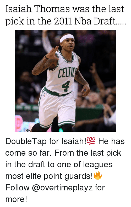 Elitism: Isaiah Thomas was the last  pick in the 2011 Nba Draft...  CELTIC DoubleTap for Isaiah!💯 He has come so far. From the last pick in the draft to one of leagues most elite point guards!🔥 Follow @overtimeplayz for more!
