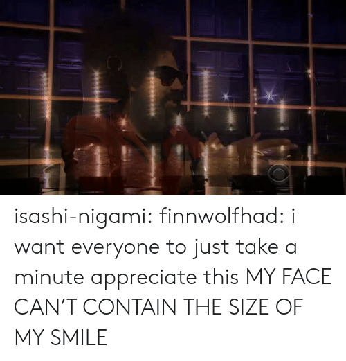 Target, Tumblr, and Appreciate: isashi-nigami: finnwolfhad: i want everyone to just take a minute  appreciate this  MY FACE CAN'T CONTAIN THE SIZE OF MY SMILE