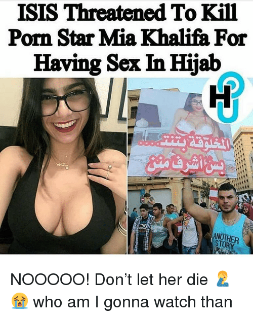 hijab: ISIS Threatened To Kill  Porn Star Mia Khalifa For  Having Sex In Hijab  STORY NOOOOO! Don't let her die 🤦♂️😭 who am I gonna watch than