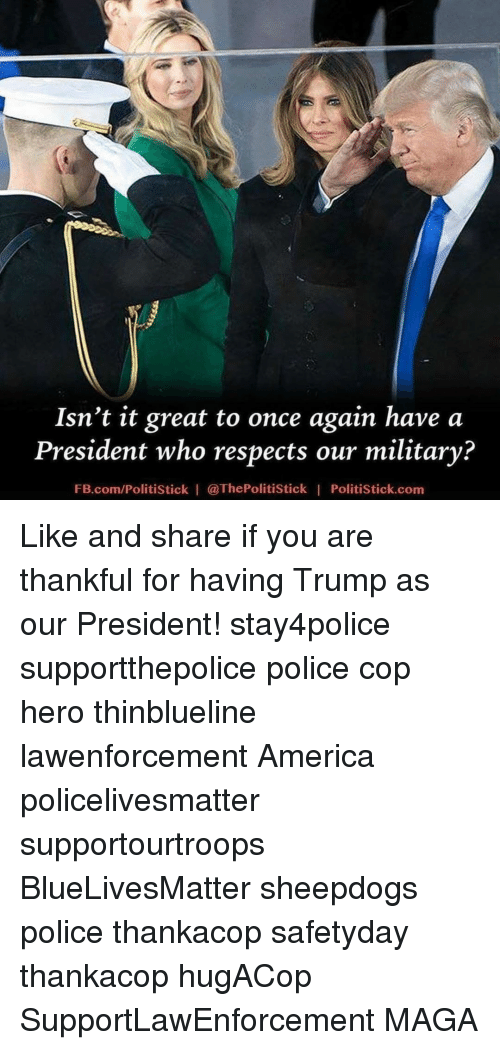 Sheepdog Police: Isn't it great to once again have a  President who respects our military?  FB.com/Politistick I @ThePolitistick I Politistick.com Like and share if you are thankful for having Trump as our President! stay4police supportthepolice police cop hero thinblueline lawenforcement America policelivesmatter supportourtroops BlueLivesMatter sheepdogs police thankacop safetyday thankacop hugACop SupportLawEnforcement MAGA