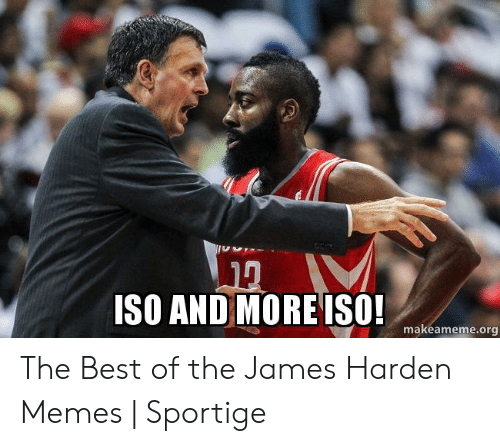 James Harden Memes: ISO AND MORE ISO!  makeameme.org The Best of the James Harden Memes | Sportige