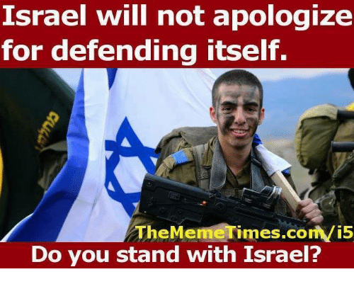 Memes, Israel, and 🤖: Israel ill not apologize  for defending itself.  TheMemeTimes.com/i5  Do you stand with Israel?
