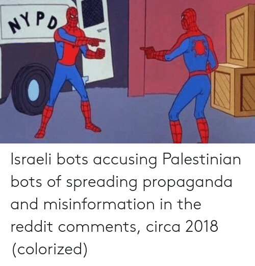 Reddit, Propaganda, and Israeli: Israeli bots accusing Palestinian bots of spreading propaganda and misinformation in the reddit comments, circa 2018 (colorized)