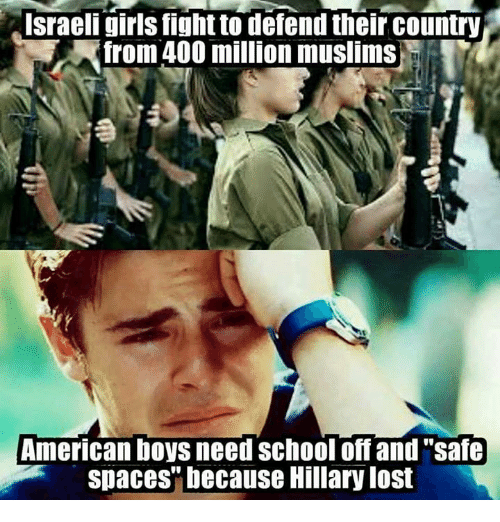 """Muslim American: Israeli girls fightto defend their country  from 400 million muslims  American boys need School off and """"safe  spaces"""" because Hillary lost"""