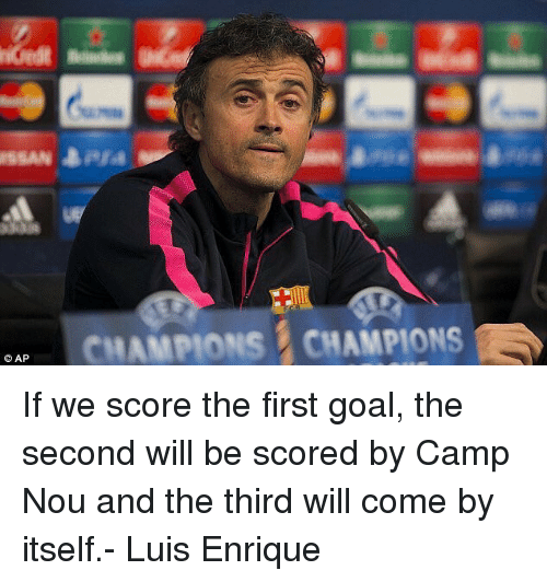 luis enrique: ISSAN Bara  CHAMPIONS CHAMPIONS If we score the first goal, the second will be scored by Camp Nou and the third will come by itself.- Luis Enrique