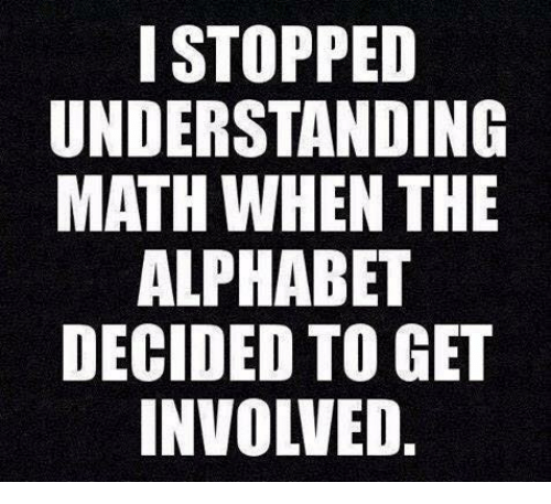 Get Involved: ISTOPPED  UNDERSTANDING  MATH WHEN THE  ALPHABET  DECIDED TO GET  INVOLVED