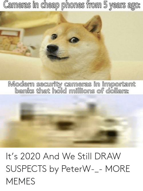 A Href: It's 2020 And We Still DRAW SUSPECTS by PeterW-_- MORE MEMES
