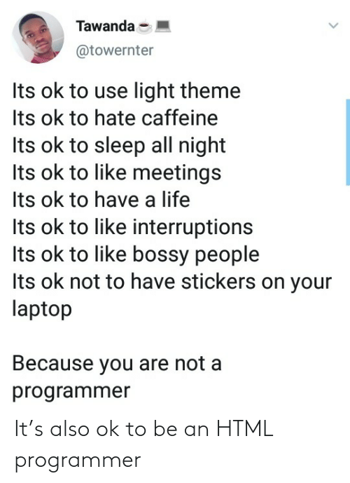 html: It's also ok to be an HTML programmer