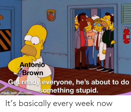 Basically: It's basically every week now