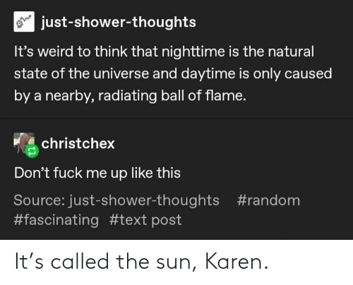 the sun: It's called the sun, Karen.