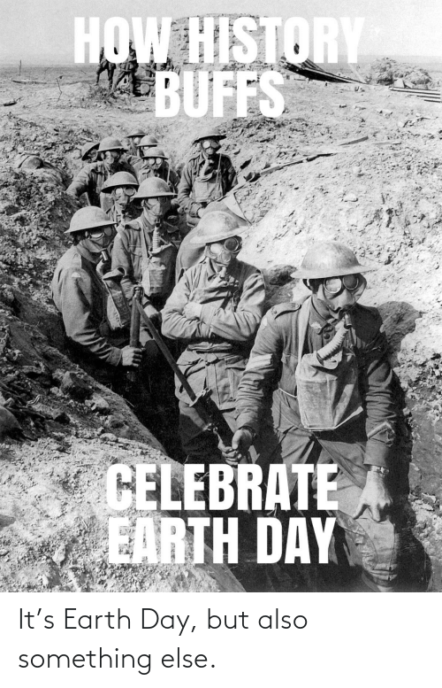 Earth Day: It's Earth Day, but also something else.