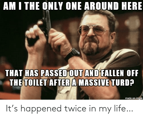 in my life: It's happened twice in my life…