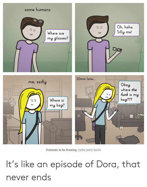 Dora: It's like an episode of Dora, that never ends
