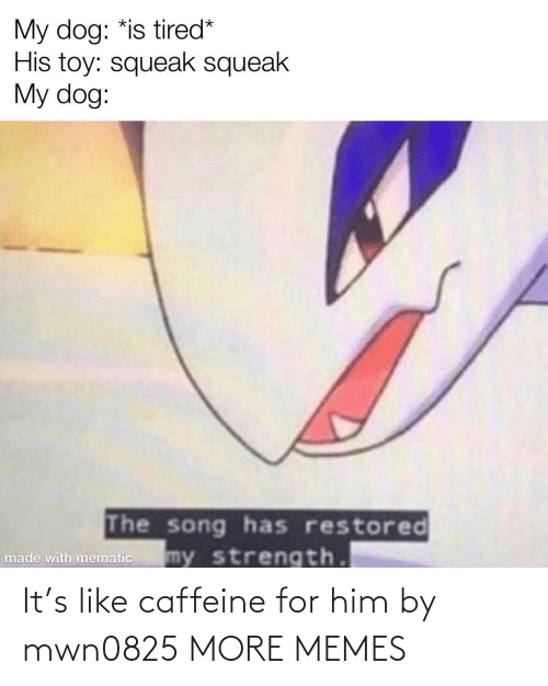 caffeine: It's like caffeine for him by mwn0825 MORE MEMES