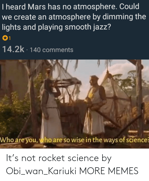 Science: It's not rocket science by Obi_wan_Kariuki MORE MEMES