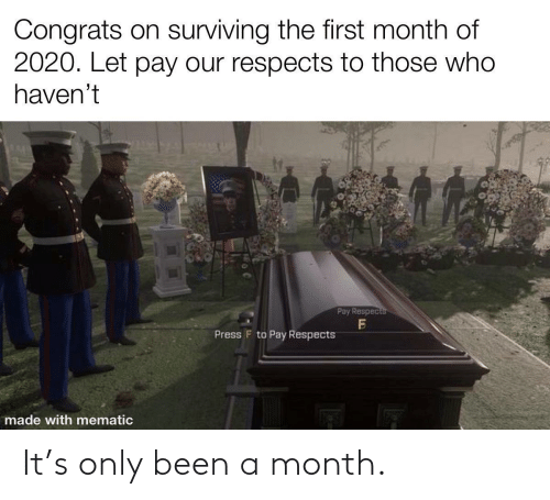 Been: It's only been a month.
