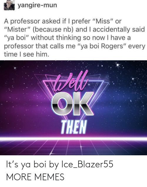 ice: It's ya boi by Ice_Blazer55 MORE MEMES