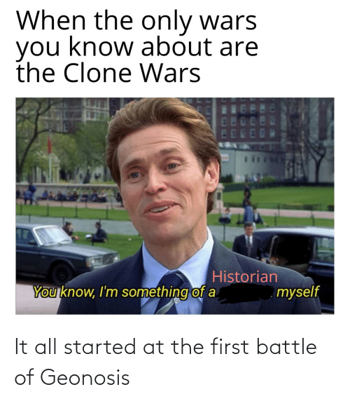 all: It all started at the first battle of Geonosis