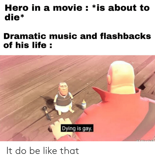 Be like: It do be like that