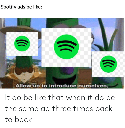 Back to Back: It do be like that when it do be the same ad three times back to back