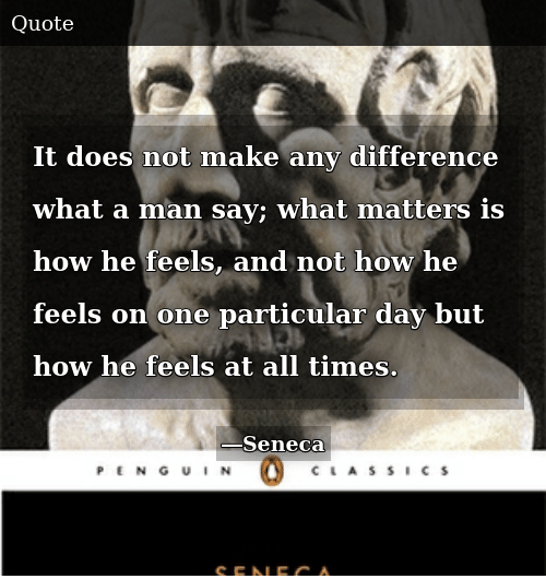 How, One, and Man: It does not make any difference what a man say; what matters is how he feels, and not how he feels on one particular day but how he feels at all times.
