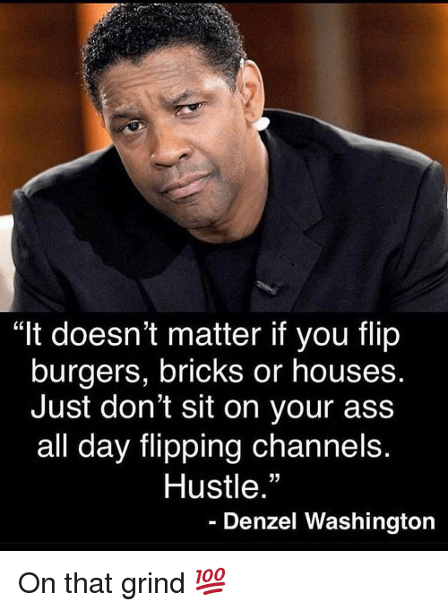 """Denzel Washington: """"It doesn't matter if you flip  burgers, bricks or houses  Just don't sit on your ass  all day flipping channels.  Hustle  35  Denzel Washington On that grind 💯"""