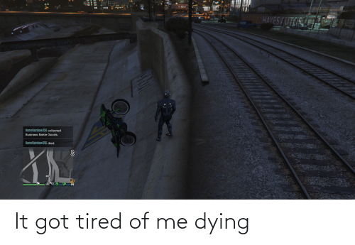 Me Dying: It got tired of me dying
