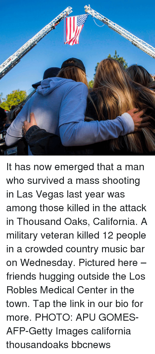 Friends, Memes, and Music: It has now emerged that a man who survived a mass shooting in Las Vegas last year was among those killed in the attack in Thousand Oaks, California. A military veteran killed 12 people in a crowded country music bar on Wednesday. Pictured here – friends hugging outside the Los Robles Medical Center in the town. Tap the link in our bio for more. PHOTO: APU GOMES-AFP-Getty Images california thousandoaks bbcnews