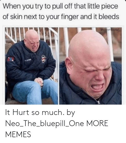 hurt: It Hurt so much. by Neo_The_bluepill_One MORE MEMES