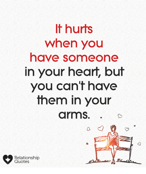 Memes, Heart, and Quotes: It hurts  when you  have someone  n your heart, bu  you can t have  them in your  arms.  Relationship  Quotes