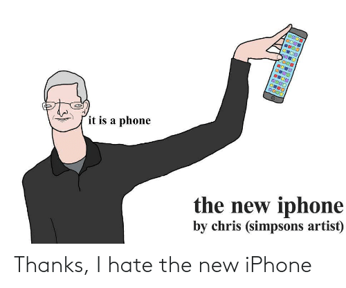 the new iphone: it is a phone  the new iphone  by chris (simpsons artist) Thanks, I hate the new iPhone