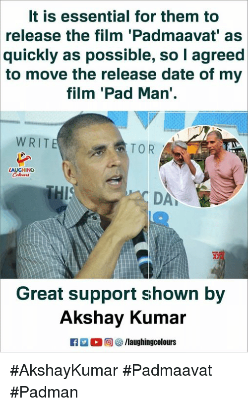 Date, Film, and Indianpeoplefacebook: It is essential for them to  release  the film 'Padmaavat' as  as possible, so I agreed  quickly  to move the release date of my  film 'Pad Man'.  W RITE  LAUGHING  DA  Great support shown  by  Akshay Kumar  K7 E 0回(8/laughingcolours #AkshayKumar #Padmaavat #Padman