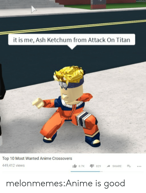 Ash Ketchum: it is me, Ash Ketchum from Attack On Titan  Top 10 Most Wanted Anime Crossovers  449,412 views melonmemes:Anime is good