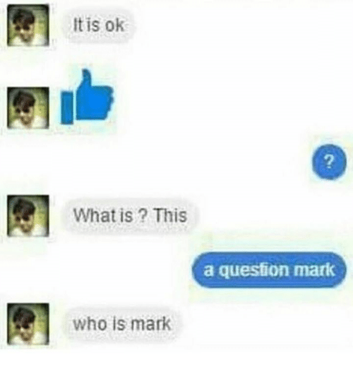 What Is, Who, and What: It is ok  2  What is? This  a question mark  who is mark