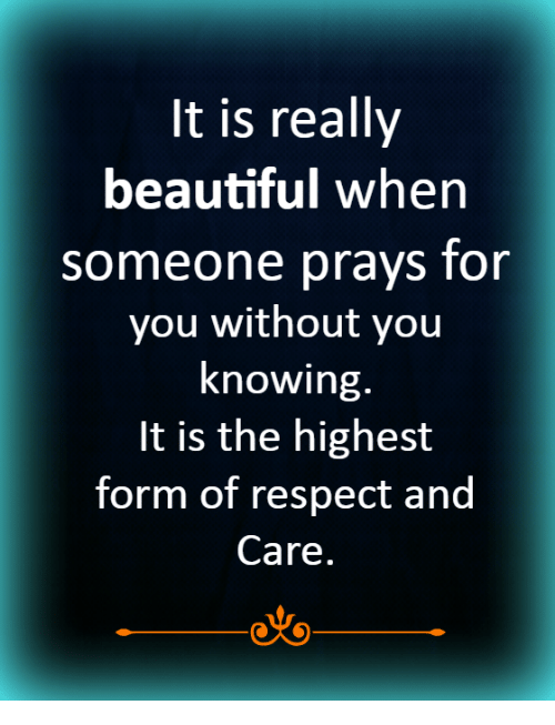 oto: It is really  beautiful when  someone prays for  you without you  knowing  t is the highesit  torm of respect and  Care.  oto