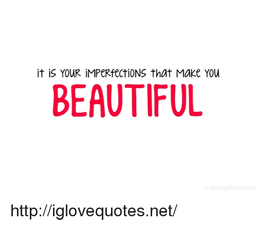 Beautiful, Http, and Net: it is YOUR iMPeRfectiONS that Make YoU  BEAUTIFUL http://iglovequotes.net/