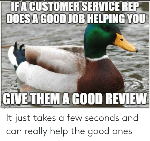 A Few: It just takes a few seconds and can really help the good ones