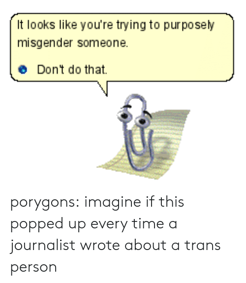 Target, Tumblr, and Blog: It looks like you're trying to purposely  misgender someone  Don't do that porygons: imagine if this popped up every time a journalist wrote about a trans person