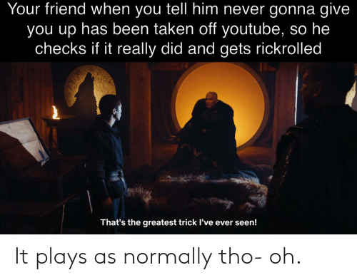 Plays: It plays as normally tho- oh.
