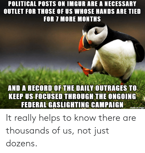 Helps: It really helps to know there are thousands of us, not just dozens.