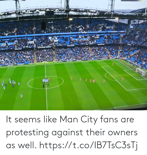 It Seems: It seems like Man City fans are protesting against their owners as well. https://t.co/IB7TsC3sTj