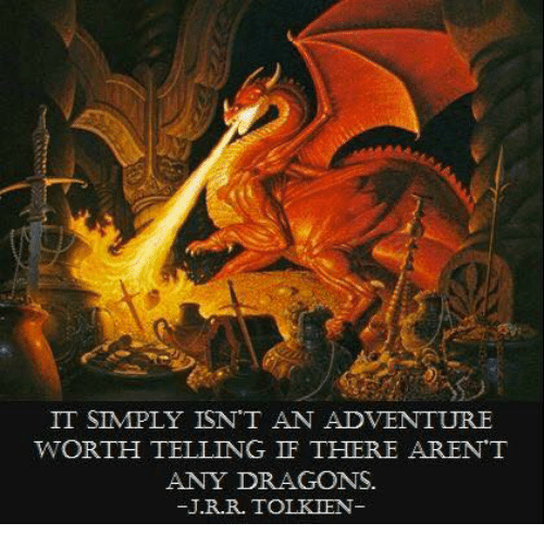 Memes, Dragons, and 🤖: IT SIMPLY ISNT AN ADVENTURE  WORTH TELLING IF THERE ARENT  ANY DRAGONS.  J.R.R. TOLKIEN-  92
