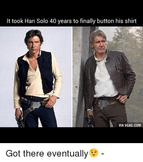Hans Solo: It took Han Solo 40 years to finally button his shirt  VIA 9GAG.COM Got there eventually😉 -
