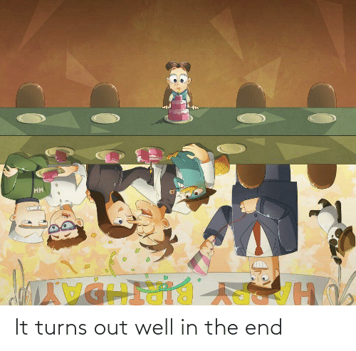 the end: It turns out well in the end
