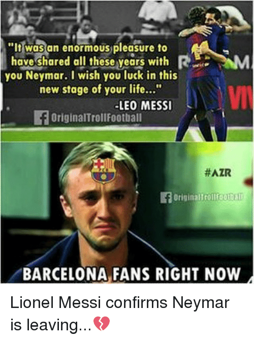 """Barcelona, Football, and Life: """"It was an enormous pleasure to  have shared all these years with  new stage of your life...""""  LEO MESS  you Neymar. I wish you luck in this  OriginalTrol